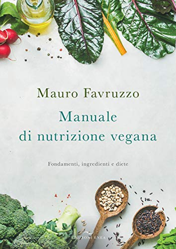 Manuale di nutrizione vegana. Fondamenti, ingredienti e diete