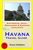 Havana Travel Guide: Sightseeing, Hotel, Restaurant & Shopping Highlights by Shawn Middleton (2015-03-12)