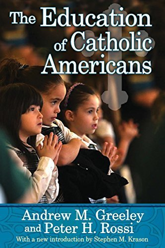 The Education of Catholic Americans by Andrew M. Greeley (2013-11-19)