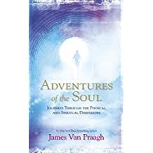 [(Adventures of the Soul: Journeys Through the Physical and Spiritual Dimensions)] [ By (author) James Van Praagh ] [September, 2014]