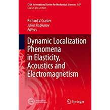Dynamic Localization Phenomena in Elasticity, Acoustics and Electromagnetism (CISM International Centre for Mechanical Sciences)