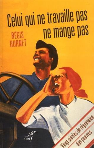 Celui qui ne travaille pas ne mange pas : Vingt siècles de répression des pauvres par Régis Burnet