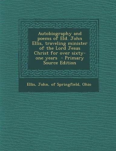 Autobiography and poems of Eld. John Ellis, traveling minister of the Lord Jesus Christ for over sixty-one years
