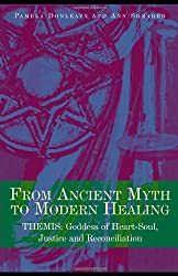 From Ancient Myth to Modern Healing: Themis: Goddess of Heart-Soul, Justice and Reconciliation by Pamela Donleavy (2008-07-24)