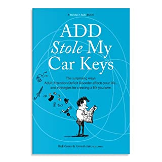ADD Stole My Car Keys: The Surprising Ways Adult Attention Deficit Disorder Affects Your Life... and Strategies for Creating a Life You Love