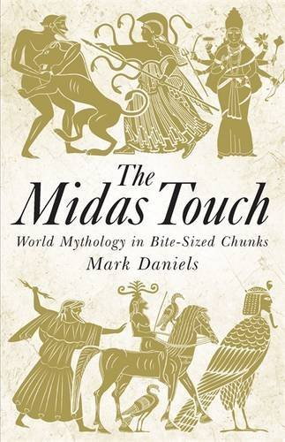 The Midas Touch: World Mythology in Bite-Sized Chunks by Mark Daniels (2013-09-26)