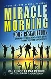 Miracle Morning pour réseauteurs - Croître premièrement afin de bâtir son entreprise rapidement !- Tout se joue avant 8 heures