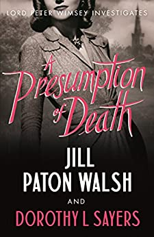 A Presumption of Death (Lord Peter Wimsey and Harriet Vane series Book 2) by [Sayers, Dorothy L., Jill Paton Walsh]