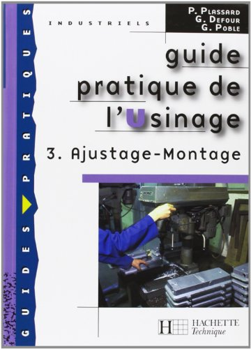 Guide pratique de l'Usinage : Tome 3, Ajustage - Montage