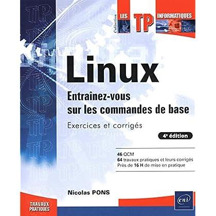 Linux - Entraînez-vous sur les commandes de base : Exercices et corrigés (4e édition)