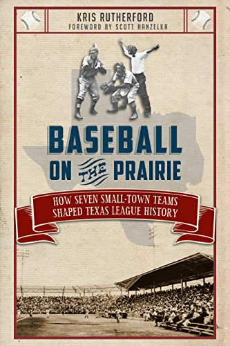 Baseball on the Prairie: How Seven Small-Town Teams Shaped Texas League History (Sports) (English Edition)