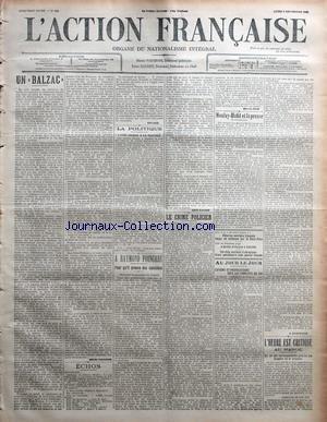 ACTION FRANCAISE (L') [No 253] du 09/09/1912 - UN BALZAC PAR HENRI VAUGEOIS - ECHOS - AUJOURD'HUI - LE PORTRAIT DE BORDE PAR RIVAROL - LA POLITIQUE - L'IDEE LAIQUE A LA RENTREE PAR CH. M. - A RAYMOND POINCARE - POUR QU'IL PRENNE DES SANCTIONS PAR LEON DAUDET - LE CRIME POLICIER PAR MAURICE PUJO - MOULAY-HAFID ET LA PRESSE PAR LEONCE BEAUJEU - AU JOUR LE JOUR - ESPIONS ET PROVOCATEURS CHEZ LES CAMELOTS DU ROI PAR J. GRAVELINE - L'HEURE EST CRITIQUE AU MAROC - UN DE NOS CORRESPONDANTS PRECISE LES