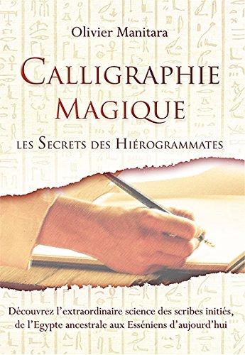 Calligraphie magique : Les Secrets des Hiérogrammates par Olivier Manitara