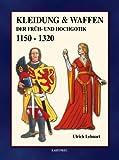 Kleidung & Waffen der Früh- und Hochgotik 1150-1320, Ulrich Lehnart