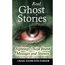 Real Ghost Stories - Sightings, Ouija Board Messages and Seances.