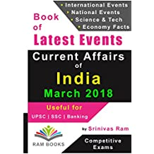 Current Affairs of India & World – March 2018: For competitive exams like UPSC, SSC, IAS, Banking, Insurance, Railways, MBA, Defence, State PCS, NDA, CDS, IES, TOFEL, PSU, etc.