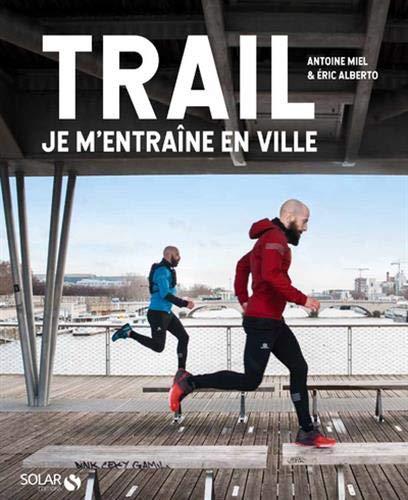 Trail - Je m'entraîne en ville par  Eric ALBERTO, Antoine MIEL