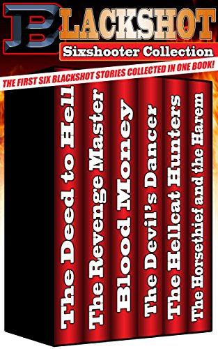 Blackshot Sixshooter Collection The First Six Blackshot Stories
