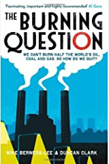 [( The Burning Question: We Can't Burn Half the World's Oil, Coal and Gas. So How Do We Quit? * * )] [by: Mike Berners-Lee] [Apr-2013] Paperback