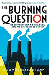 [( The Burning Question: We Can't Burn Half the World's Oil, Coal and Gas. So How Do We Quit? * * )] [by: Mike Berners-Lee] [Apr-2013]
