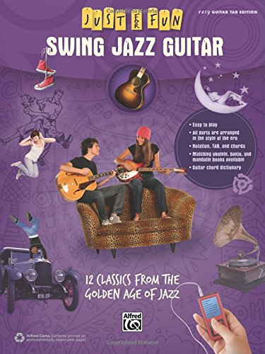 Just for Fun -- Swing Jazz Guitar: 12 Swing Era Classics from the Golden Age of Jazz