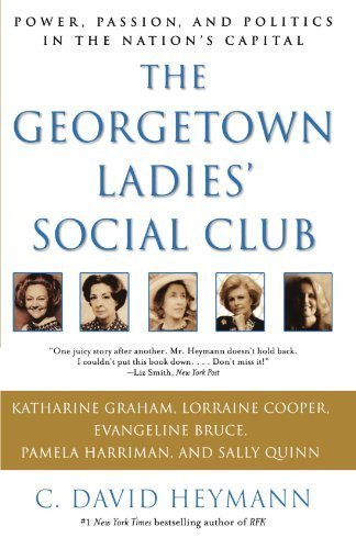 The Georgetown Ladies' Social Club: Power, Passion, and Politics in the Nation's Capital by C. David Heymann (2004-11-02)