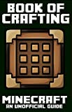 Minecraft: Book of Crafting (Book of Minecraft - Unofficial Minecraft Guides -  Minecraft Books for kids, Minecraft Handbooks, Childrens minecraft books 1) (English Edition)