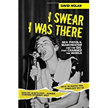 I Swear I Was There: Sex Pistols, Manchester and the Gig That Changed the World by David Nolan (2016-06-02)