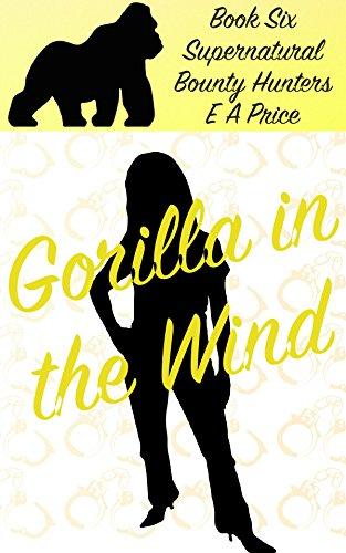 Gorilla in the Wind: Book Six - Supernatural Bounty Hunter Romance Novellas