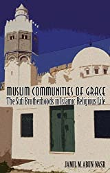 Muslim Communities of Grace: The Sufi Brotherhoods in Islamic Religious Life by Jamil Abun-Nasr (2007-08-01)