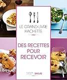 Le grand Livre Hachette des recettes pour recevoir