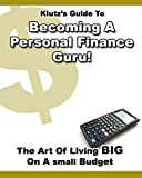 KlUTZ's GUIDE TO BECOMING a PERSONAL FINANCE GURU:The Art of Living BIG on a small Budget: 6 Quick Ways to Take Control of Your Finances (English Edition)