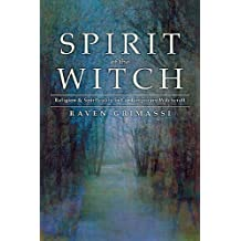 Spirit of the Witch: Religion & Spirituality in Contemporary Witchcraft by Raven Grimassi (2003-10-08)