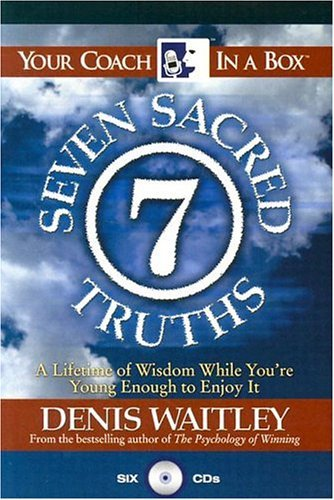 The Seven Sacred Truths: A Lifetime of Wisdom While You're Young Enough to Enjoy It! (Your Coach in a Box) by Denis Waitley (2005-02-01)