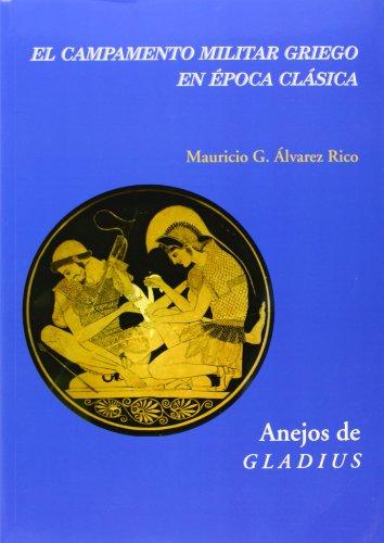 El campamento militar griego en época clásica (Anejos de Gladius) por Mauricio G. Álvarez Rico