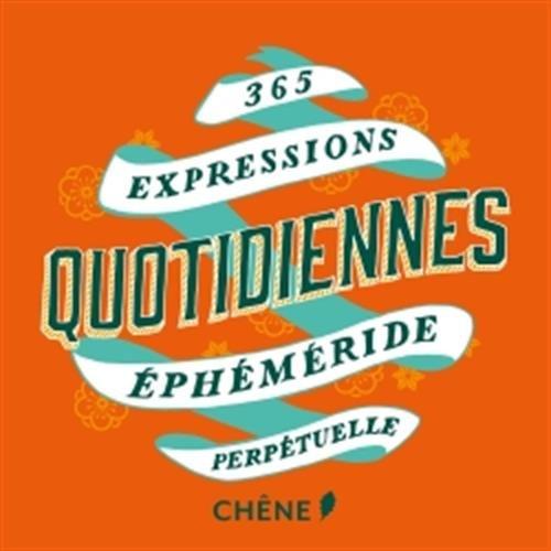365 expressions quotidiennes: EPHEMERIDE PERPETUELLE