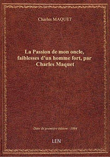 La Passion demononcle, faiblesses d'un homme fort, parCharlesMaquet