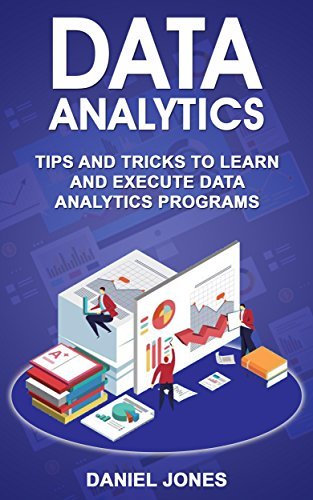 Data Analytics: Tips and Tricks to Learn and Execute Data Analytics Programs (English Edition) por Daniel Jones