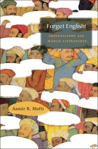 Forget English!: Orientalisms and World Literatures por Prof. Aamir R. Mufti
