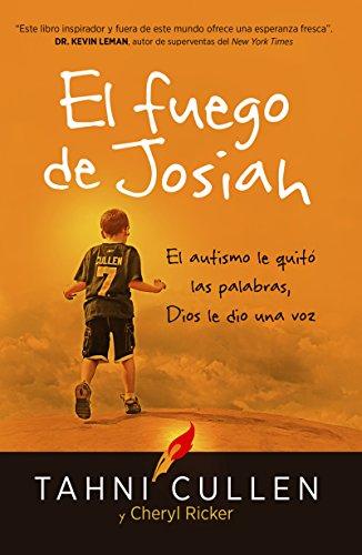 El fuego de Josiah / The Josiah's Fire: El autismo le quitó las palabras, Dios le dio una voz por Tahni Cullen