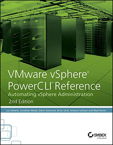 VMware vSphere PowerCLI Reference: Automating vSphere Administration, 2ed (SYBEX)