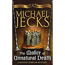 The Malice of Unnatural Death (Knights Templar Mysteries 22): A thrilling medieval adventure of secrets and murder (Knights Templar Mysteries (Headline))