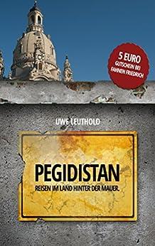 Pegidistan: Reisen im Land hinter der Mauer (German Edition) by [Leuthold, Uwe]