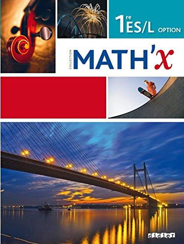 Math'X 1re ES/L Option : Programme 2011 par Marie-Hélène Le Yaouanq, Elisabeth Beauvoit, Hélène Gastin, Daniel Guillemet, Collectif