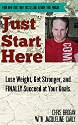 Just Start Here: Lose Weight, Get Stronger and FINALLY Succeed at Your Goals. (English Edition)