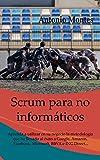 SCRUM  para no informáticos: Aprenda a utilizar en su negocio la metodología que ha llevado al...