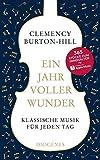 Ein Jahr voller Wunder: Klassische Musik für jeden Tag von Clemency Burton-Hill