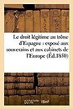 Telecharger Livres Le droit legitime au trone d Espagne expose aux souverains et aux cabinets de l Europe Ed 1850 (PDF,EPUB,MOBI) gratuits en Francaise