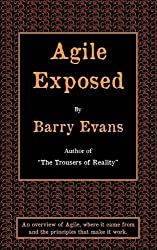 Agile Exposed: Blowing the Whistle on Agile Hype: An Overview of Agile, Where it Came from and the Principles That Make it Work