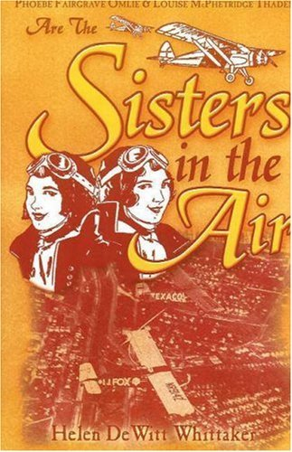 Sisters in the Air: Louise McPhetridge Thaden and Phoebe Fairgrave Omlie by Helen DeWitt Whittaker (2002-01-01)